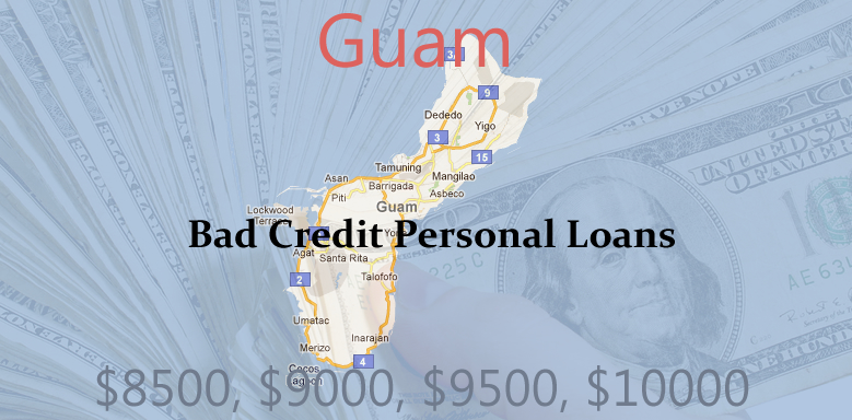 bad credit personal loans guam1 $1000   $10000 Dollar Bad Credit Personal Loans in HI, FLA, LA, GU